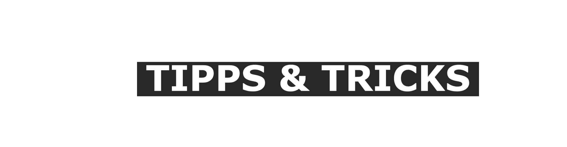 TIPPS & TRICKS - Übersicht